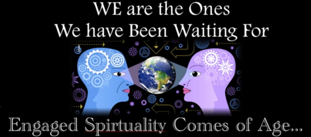 We are the Ones We Have Been Waiting For: Engaged Spirituality Comes of Age
